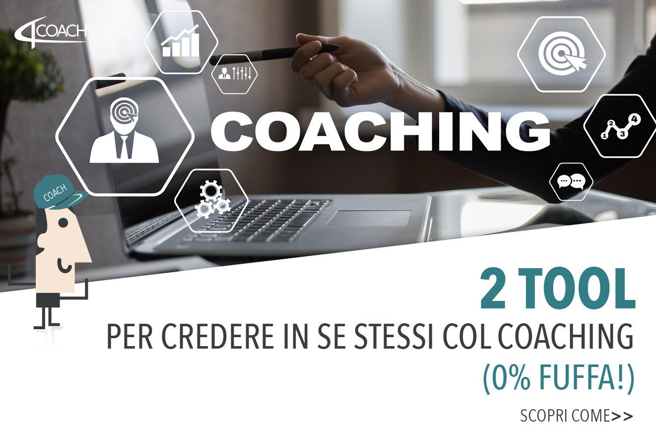 """Credere in se stessi: 2 """"Tool"""" di Coaching a Prova di Fuffa per Migliorare i Tuoi Risultati"""
